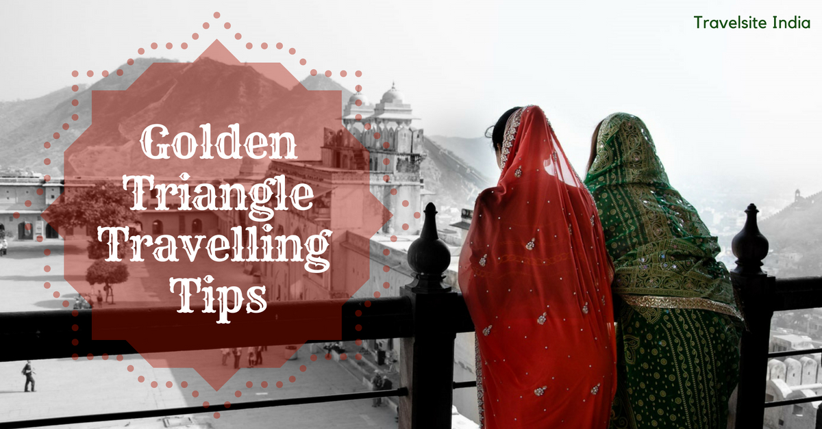 golden triangle travelling tips best 10 pieces of advice to keep in mind