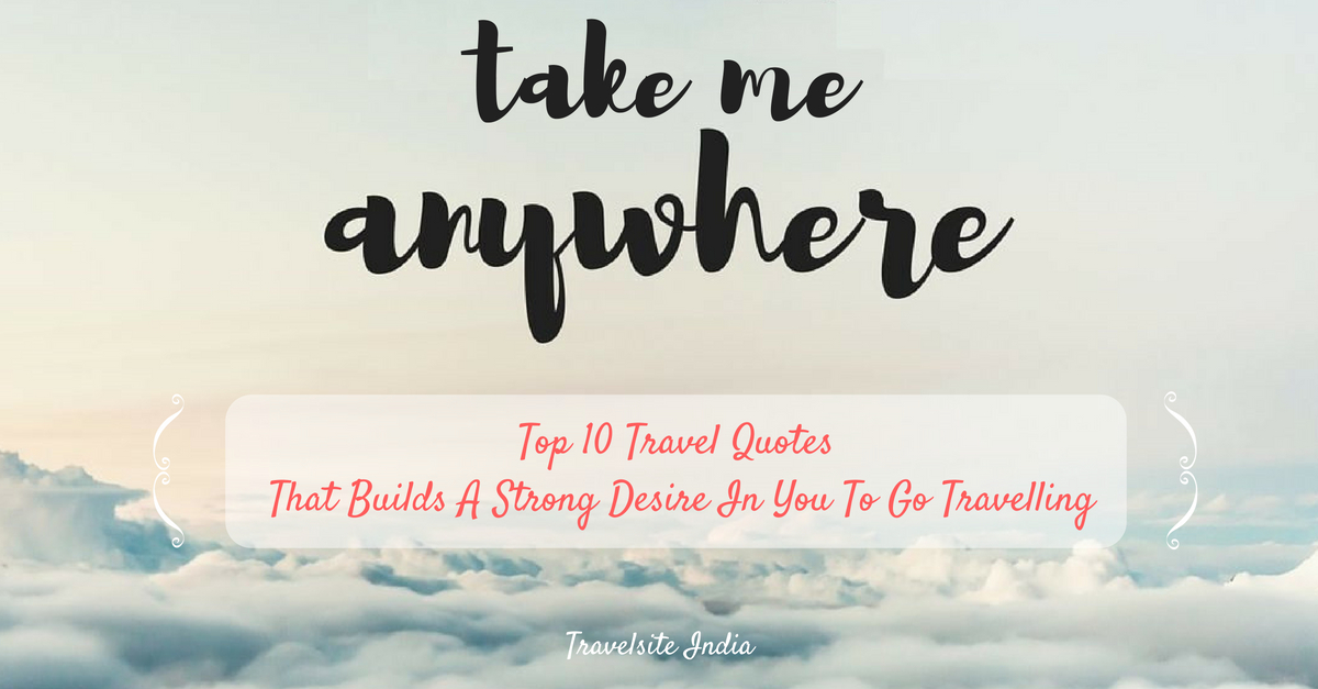 top 10 travel quotes that builds a strong desire in you to go travelling