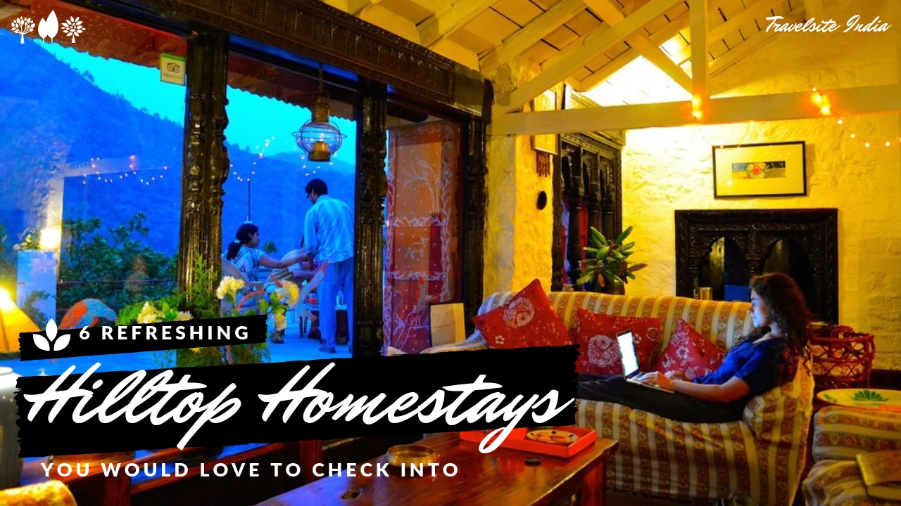 6 refreshing hilltop homestays in india you would love to check into