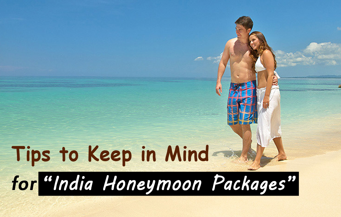 tips to keep in mind for indian honeymoon package